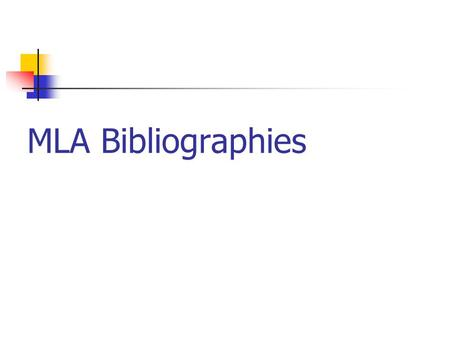 MLA Bibliographies. Creating a bibliography I The bibliography appears at the end of the paper Begin the list on a new page and number each page, continuing.