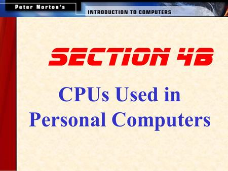 SECTION 4B CPUs Used in Personal Computers. This lesson introduces: A Look Inside the Processor Microcomputer Processors Parallel Processing Extending.