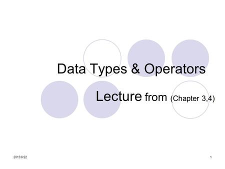2015/8/221 Data Types & Operators Lecture from (Chapter 3,4)