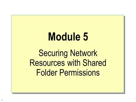 1 Module 5 Securing Network Resources with Shared Folder Permissions.