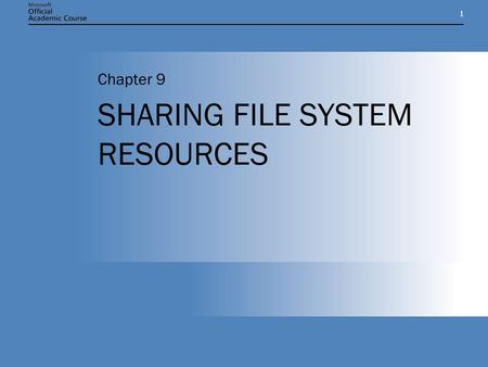 11 SHARING FILE SYSTEM RESOURCES Chapter 9. Chapter 9: SHARING FILE SYSTEM RESOURCES2 CHAPTER OVERVIEW Create and manage file system shares and work with.