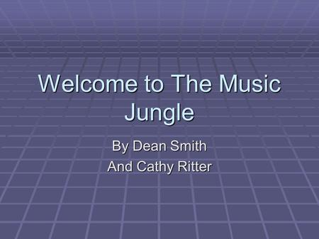 Welcome to The Music Jungle By Dean Smith And Cathy Ritter.