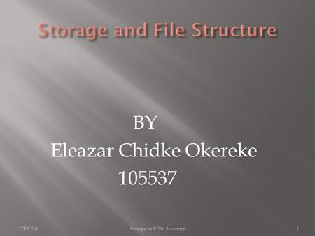 BY Eleazar Chidke Okereke 105537 ITEC546Storage and File Structure1.