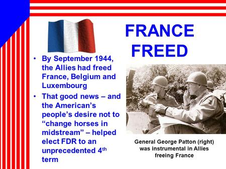 "FRANCE FREED By September 1944, the Allies had freed France, Belgium and Luxembourg That good news – and the American's people's desire not to ""change."
