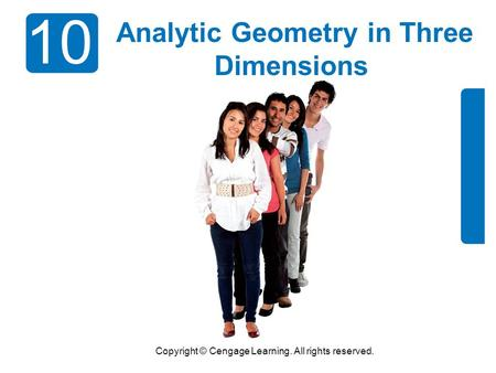 Copyright © Cengage Learning. All rights reserved. 10 Analytic Geometry in Three Dimensions.