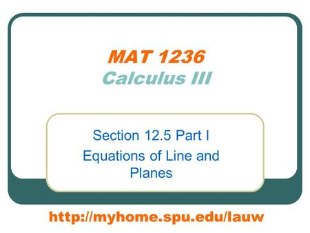 MAT 1236 Calculus III Section 12.5 Part I Equations of Line and Planes