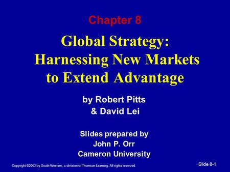 Copyright ©2003 by South-Western, a division of Thomson Learning. All rights reserved. Slide 8-1 Global Strategy: Harnessing New Markets to Extend Advantage.