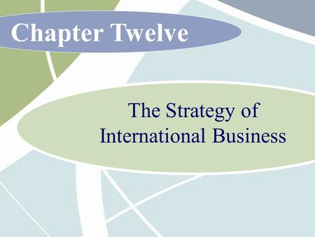 Chapter Twelve The Strategy of International Business.