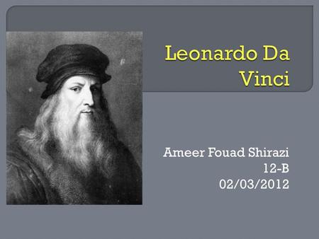 Ameer Fouad Shirazi 12-B 02/03/2012.  Leonardo Da Vinci  Quote  Thesis Statement.