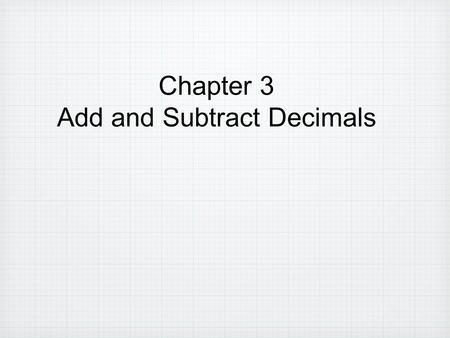 Chapter 3 Add and Subtract Decimals. SequenceAn ordered list of numbers TermEach of the numbers in a sequence BenchmarkA familiar number used as a point.