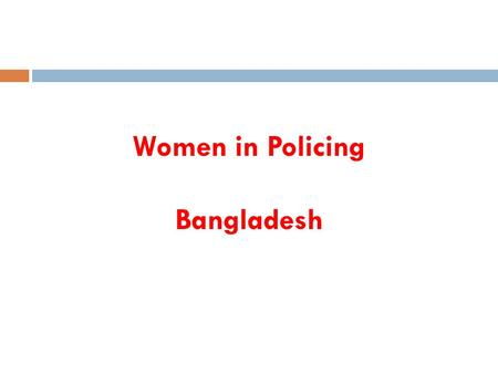 Women in Policing Bangladesh. Journey started from 1974- 2013.