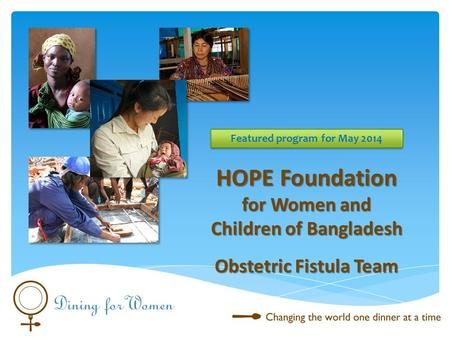 HOPE Foundation for Women and Children of Bangladesh Obstetric Fistula Team Featured program for May 2014.