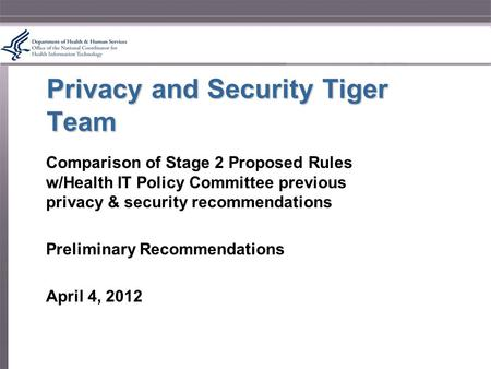 Privacy and Security Tiger Team Comparison of Stage 2 Proposed Rules w/Health IT Policy Committee previous privacy & security recommendations Preliminary.