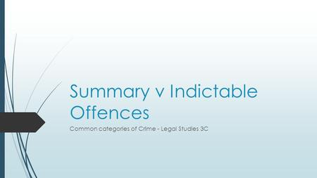 Summary v Indictable Offences Common categories of Crime - Legal Studies 3C.