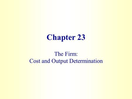 The Firm: Cost and Output Determination