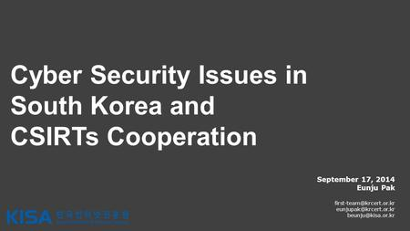 Cyber Security Issues in South Korea and CSIRTs Cooperation September 17, 2014 Eunju Pak