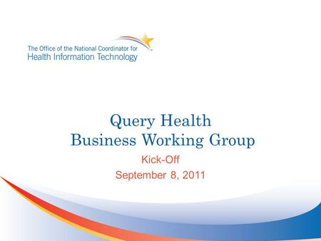 Query Health Business Working Group Kick-Off September 8, 2011.
