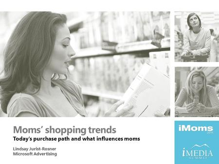 Moms' shopping trends Today's purchase path and what influences moms Lindsay Jurist-Rosner Microsoft Advertising.