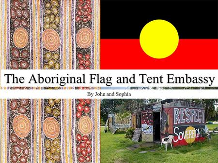 The Aboriginal Flag and Tent Embassy By John and Sophia.