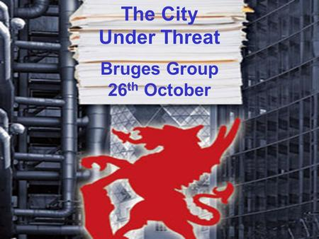 The City Under Threat Bruges Group 26 th October.