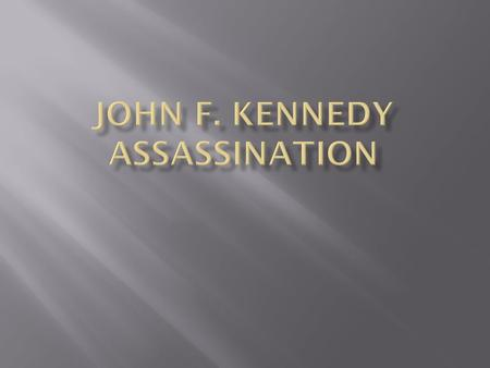  35 th US President  Assassinated on Friday, November 22, 1963.
