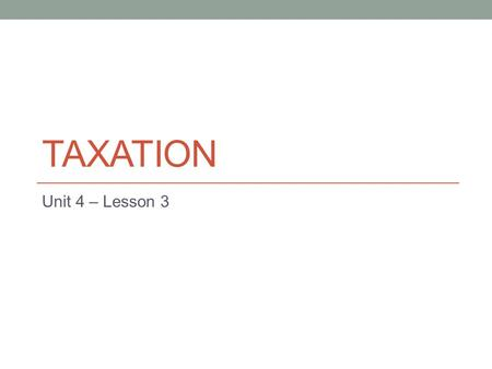 Taxation Unit 4 – Lesson 3.
