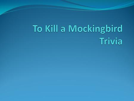 Book Knowledge Who is the author of To Kill a Mockingbird?