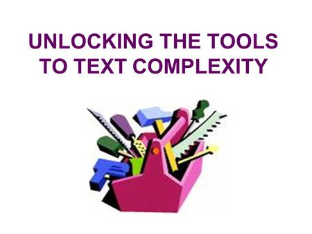 UNLOCKING THE TOOLS TO TEXT COMPLEXITY. Agreements We will… – A – Assume Responsibility – S – Seek information – P – Participate actively – I – Integrate.