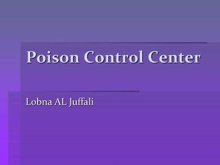 Poison Control Center Lobna AL Juffali. Outline  History  Introduction  Comparison between PCC and DIC  Telephone Protocol for handling Poison Calls.