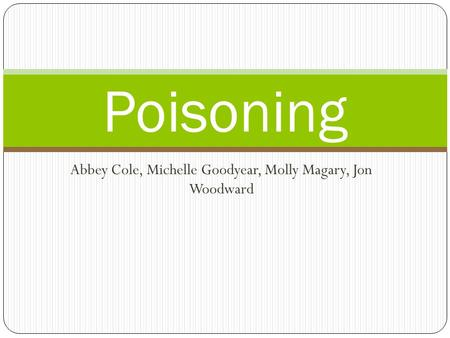 Abbey Cole, Michelle Goodyear, Molly Magary, Jon Woodward Poisoning.