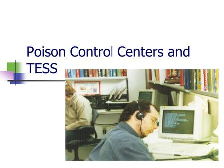 Poison Control Centers and TESS. Role of Regional Poison Control Center 24-hour resource for poison information, prevention, education and clinical toxicology.
