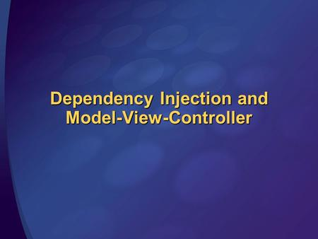 Dependency Injection and Model-View-Controller. Overview Inversion of Control Model-View-Controller.