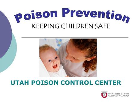 KEEPING CHILDREN SAFE UTAH POISON CONTROL CENTER.