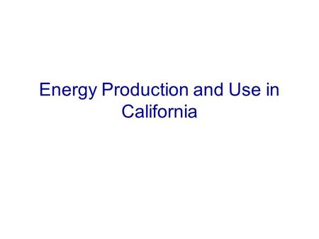 Energy Production and Use in California. 2001 2002 Source: California Energy Commission