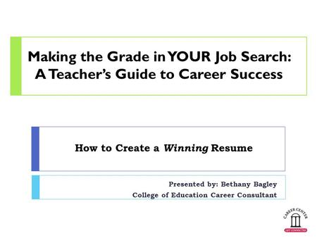 how to create a winning resume presented by bethany bagley college of education career consultant