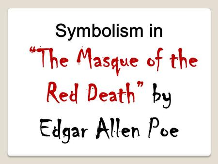 "masque red death research paper The research paper factory join search  the masque of the red death ""the masque of the red death"" by edgar allen poe is an eerie short story about the ."