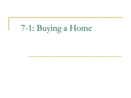 7-1: Buying a Home. Costs of Financing a home: Purchase price = tag price Downpayment = a percentage of the purchase price; between 0% and 30% Interest.