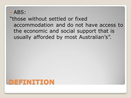 "DEFINITION ABS: ""those without settled or fixed accommodation and do not have access to the economic and social support that is usually afforded by most."