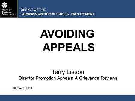 OFFICE OF THE COMMISSIONER FOR PUBLIC EMPLOYMENT AVOIDING APPEALS Terry Lisson Director Promotion Appeals & Grievance Reviews 16 March 2011.