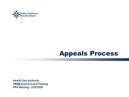 Appeals Process Health Care Authority PEBB Outreach and Training PPA Meeting – 2/26/2009.