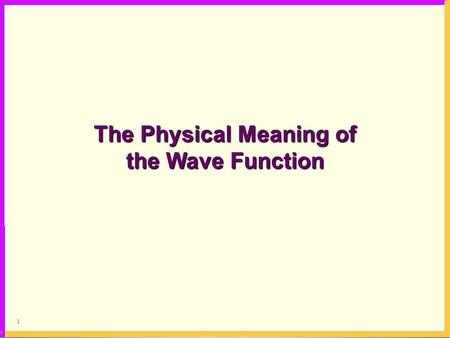 1 The Physical Meaning of the Wave Function. 2 Superposition creates regions of constructive and destructive diffraction according to the relative incidence.