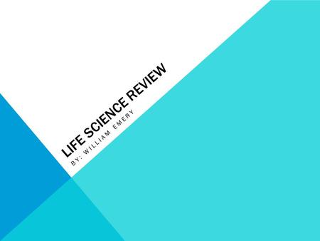Life Science Review By: William emery.