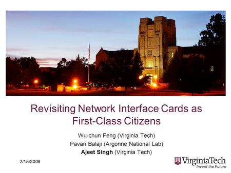 Revisiting Network Interface Cards as First-Class Citizens Wu-chun Feng (Virginia Tech) Pavan Balaji (Argonne National Lab) Ajeet Singh (Virginia Tech)