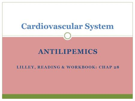 ANTILIPEMICS LILLEY, READING & WORKBOOK: CHAP 28 Cardiovascular System.