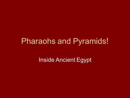 Pharaohs and Pyramids! Inside Ancient Egypt. History and Culture Ancient Egyptian civilization was one of the longest in history! This civilization began.