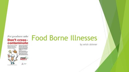 Food Borne Illnesses by erick skinner. Food Borne Illnesses A food borne illness is caused from eating unsafe food. It is caused by microorganisms and.
