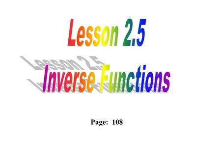 Page: 108. Inverse:The reversal of some process or operation. For functions, the reversal involves the interchange of the domain with the range. Along.