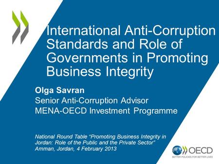International Anti-Corruption Standards and Role of Governments in Promoting Business Integrity Olga Savran Senior Anti-Corruption Advisor MENA-OECD Investment.
