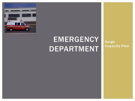 Surge Capacity Plan EMERGENCY DEPARTMENT.  Surge capacity strategies will be implemented when volume exceeds staffing and/or treatment space POLICY: