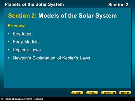 Planets of the Solar System Section 2 Section 2: Models of the Solar System Preview Key Ideas Early Models Kepler's Laws Newton's Explanation of Kepler's.